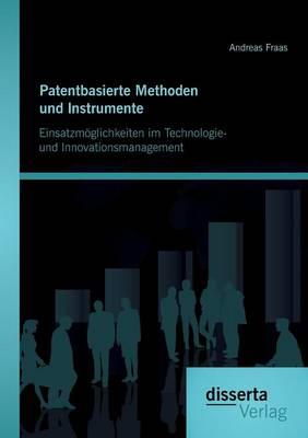 Patentbasierte Methoden Und Lnstrumente: Einsatzmoglichkeiten Im Technologie- Und Lnnovationsmanagement (Paperback)