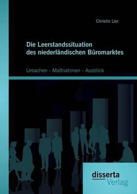 Die Leerstandssituation Des Niederl ndischen B romarktes: Ursachen - Ma nahmen - Ausblick (Paperback)
