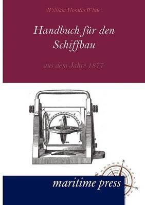 Handbuch Fuer Den Schiffbau Aus Dem Jahre 1877 (Paperback)