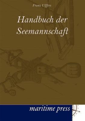 Handbuch Der Seemannschaft (Paperback)