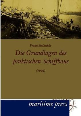 Die Grundlagen Des Praktischen Schiffbaus (1926) (Paperback)