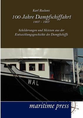 100 Jahre Dampfschiffahrt 1807-1907 (Paperback)