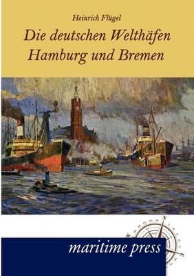 Die Deutschen Welth Fen Hamburg Und Bremen (Paperback)