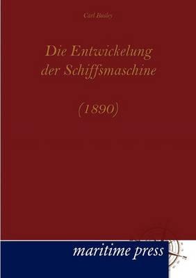 Die Entwickelung Der Schiffsmaschine (1890) (Paperback)