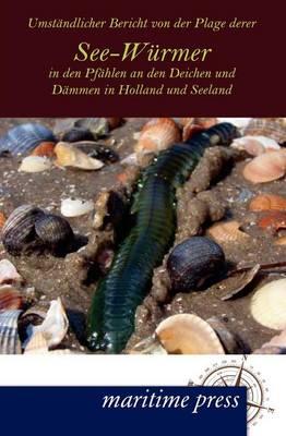 Umst Ndlicher Bericht Von Der Plage Derer See-W Rmer in Den Pf Hlen an Den Deichen Und D Mmen in Holland Und Seeland (Paperback)