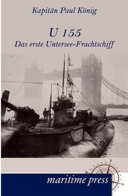 U 155 - Das Erste Untersee-Frachtschiff (Paperback)