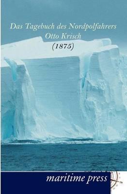 Das Tagebuch Des Nordpolfahrers Otto Krisch (Paperback)