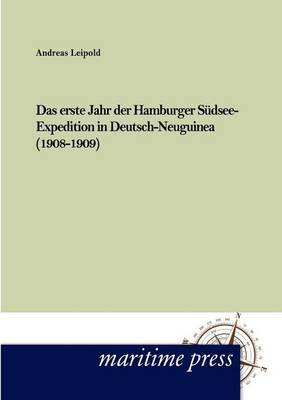 Das Erste Jahr Der Hamburger S Dsee-Expedition in Deutsch- Neuguinea (1908-1909) (Paperback)