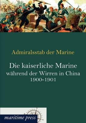 Die kaiserliche Marine wahrend der Wirren in China 1900-1901 (Paperback)