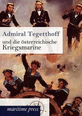 Admiral Tegetthoff Und Die OEsterreichische Kriegsmarine (Paperback)