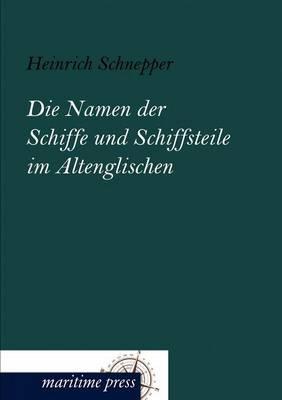 Die Namen Der Schiffe Und Schiffsteile Im Altenglischen (Paperback)