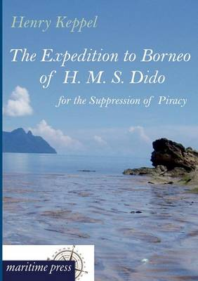 The Expedition to Borneo of H. M. S. Dido for the Suppression of Piracy (Paperback)