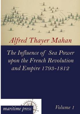 The Influence of Sea Power Upon the French Revolution and Empire 1793-1812 (Paperback)