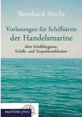 Vorlesungen Fur Schiffsarzte Der Handelsmarine Uber Schiffshygiene, Schiffs- Und Tropenkrankheiten (Paperback)