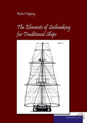 The Elements of Sailmaking for Historic Ships (Paperback)