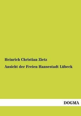 Ansicht Der Freien Hansestadt Lubeck (Paperback)