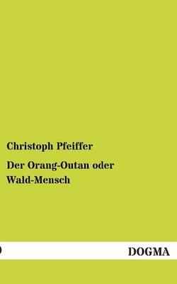 Der Orang-Outan Oder Wald-Mensch (Paperback)