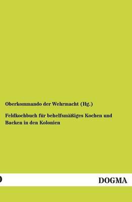 Feldkochbuch Fur Behelfsmassiges Kochen Und Backen in Den Kolonien (Paperback)