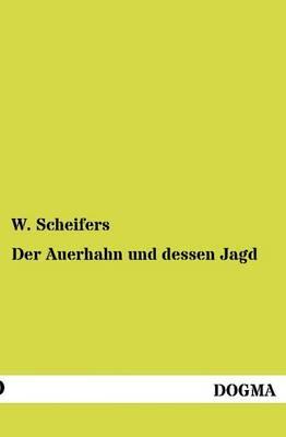 Der Auerhahn Und Dessen Jagd (Paperback)