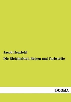 Die Bleichmittel, Beizen Und Farbstoffe (Paperback)