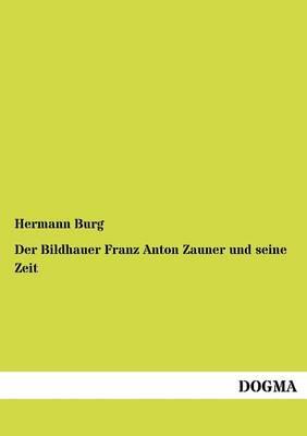 Der Bildhauer Franz Anton Zauner Und Seine Zeit (Paperback)
