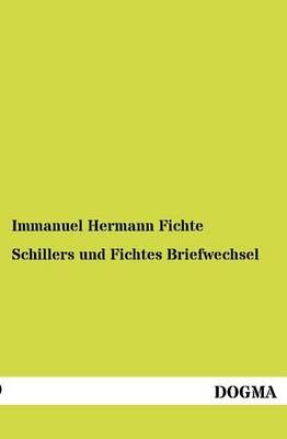 Schillers Und Fichtes Briefwechsel (Paperback)