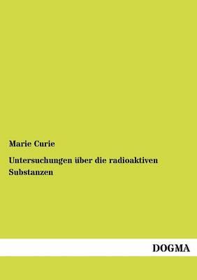 Untersuchungen Ber Die Radioaktiven Substanzen (Paperback)