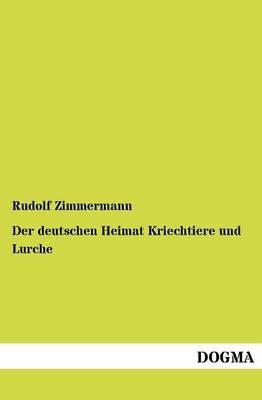 Der Deutschen Heimat Kriechtiere Und Lurche (Paperback)
