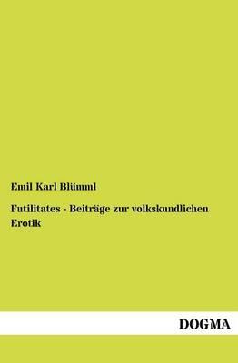 Futilitates - Beitr GE Zur Volkskundlichen Erotik (Paperback)