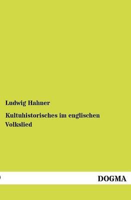 Kultuhistorisches Im Englischen Volkslied (Paperback)