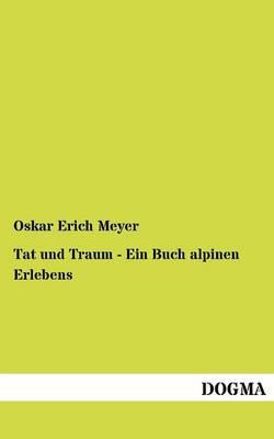 Tat Und Traum - Ein Buch Alpinen Erlebens (Paperback)