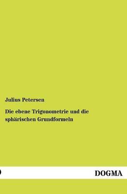Die Ebene Trigonometrie Und Die Sph Rischen Grundformeln (Paperback)