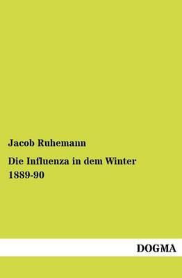 Die Influenza in Dem Winter 1889-90 (Paperback)