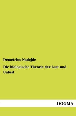 Die Biologische Theorie Der Lust Und Unlust (Paperback)
