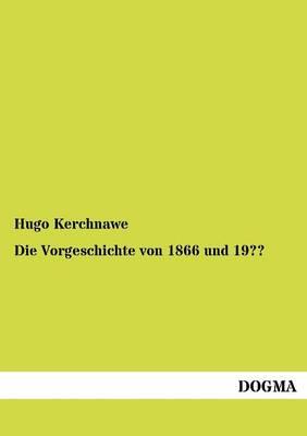 Die Vorgeschichte Von 1866 Und 19 (Paperback)