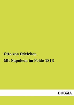 Mit Napoleon Im Felde 1813 (Paperback)