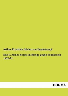 Das V. Armee-Corps Im Kriege Gegen Frankreich 1870-71 (Paperback)