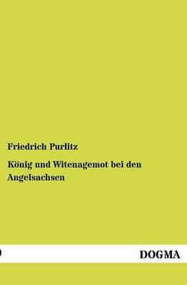 K Nig Und Witenagemot Bei Den Angelsachsen (Paperback)