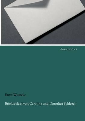 Briefwechsel Von Caroline Und Dorothea Schlegel (Paperback)