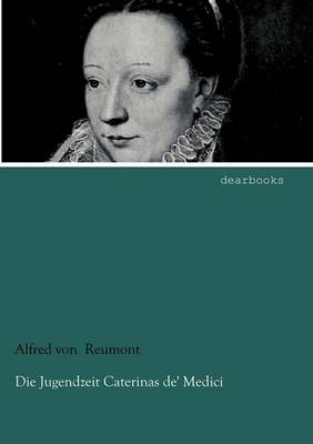 Die Jugendzeit Caterinas de' Medici (Paperback)