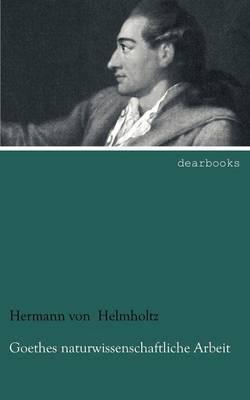 Goethes Naturwissenschaftliche Arbeit (Paperback)