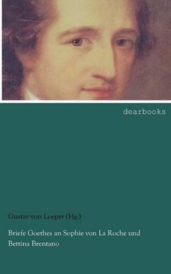 Briefe Goethes an Sophie Von La Roche Und Bettina Brentano (Paperback)