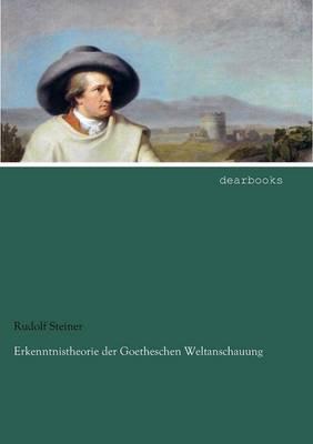 Erkenntnistheorie Der Goetheschen Weltanschauung (Paperback)
