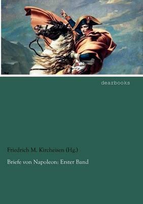 Briefe Von Napoleon: Erster Band (Paperback)