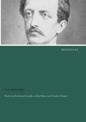 Briefe Von Ferdinand Lassalle an Karl Marx Und Friedrich Engels (Paperback)