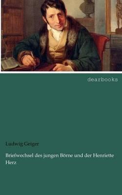 Briefwechsel Des Jungen B Rne Und Der Henriette Herz (Paperback)