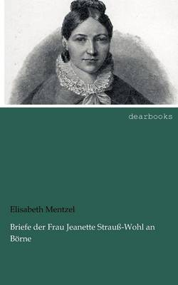 Briefe Der Frau Jeanette Strau -Wohl an B Rne (Paperback)