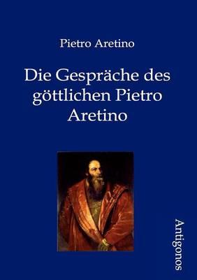 Die Gesprache Des Gottlichen Pietro Aretino (Paperback)