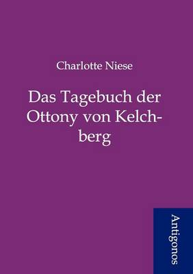 Das Tagebuch Der Ottony Von Kelchberg (Paperback)