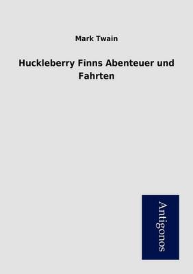 Huckleberry Finns Abenteuer Und Fahrten (Paperback)